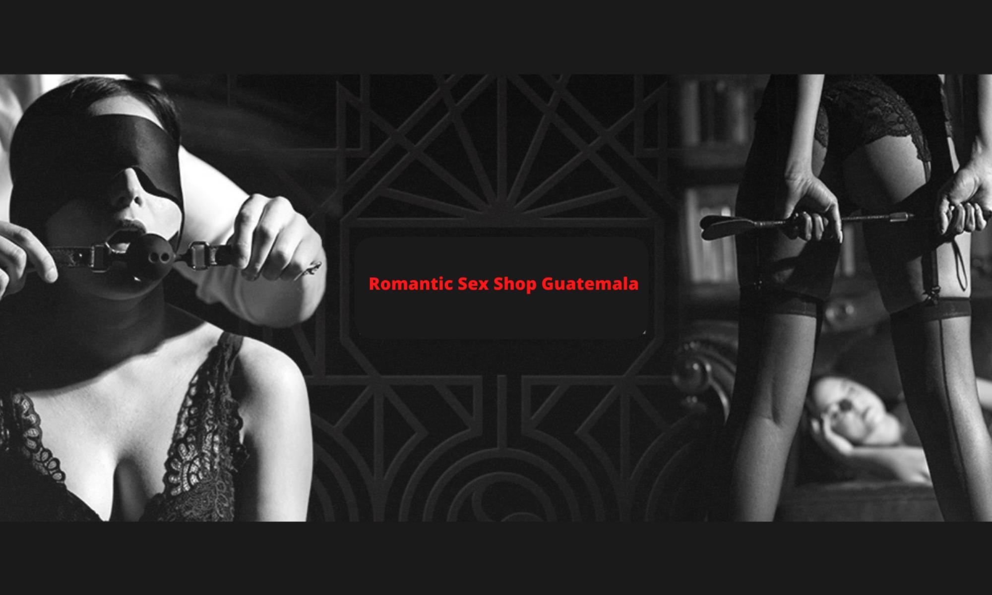 Romantic Sex Shop Guatemala